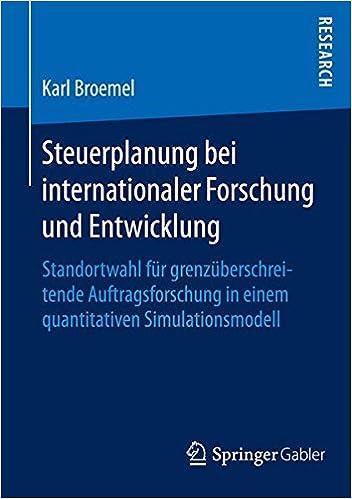 Steuerplanung bei internationaler Forschung und Entwicklung: Standortwahl für grenzüberschreitende Auftragsforschung in einem quantitativen Simulationsmodell