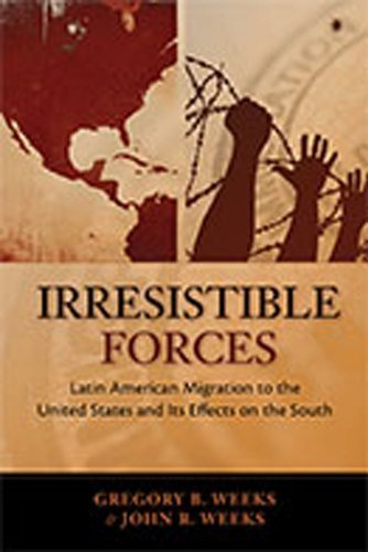 Irresistible Forces: Latin American Migration to the United States and its Effects on the South (DiÌÁlogos Series) by Weeks, Gregory B., Weeks, John R.(November 15, 2010) Paperback