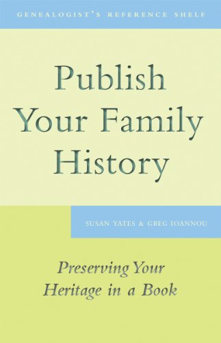 Publish Your Family History: Preserving Your Heritage in a Book (Genealogist's Reference Shelf)