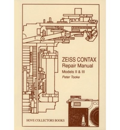[(Zeiss Contax Repair Manual: Models II and III )] [Author: Peter Tooke] [Nov-2006] pdf