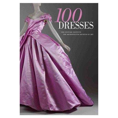 100 Dresses; The Costume Institute The Metropolitan Museum of -