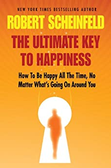 The Ultimate Key To Happiness by [Scheinfeld, Robert]