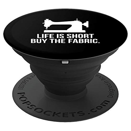 - Life Is Short Buy The Fabric Funny Sewing Seamstress Quilt - PopSockets Grip and Stand for Phones and Tablets