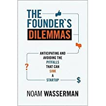 [(The Founder's Dilemmas: Anticipating and Avoiding the Pitfalls That Can Sink a Startup )] [Author: Noam Wasserman] [Apr-2012]