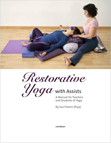 Restorative Yoga: with Assists A Manual for Teachers and ...