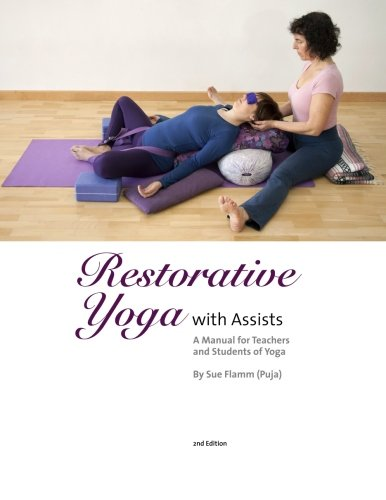(Restorative Yoga: with Assists A Manual for Teachers and Students of Yoga)