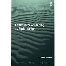 Community Gardening as Social Action (Transforming Environmental Politics and Policy)