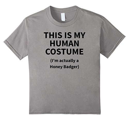 Kids This is my HUMAN COSTUME I'm Actually a HONEY BADGER T-SHIRT 4 (Honey Badger Costume Halloween)