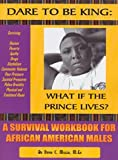 Dare to Be King : What If the Prince Lives? A Survival Workbook for African American Males, Miller, David C., 096590282X