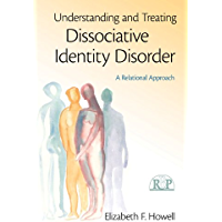 Understanding and Treating Dissociative Identity Disorder: A Relational Approach (Relational Perspectives Book Series 49)