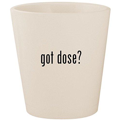 got dose? - White Ceramic 1.5oz Shot Glass