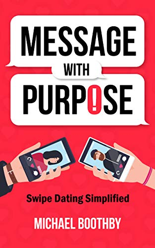 Message With Purpose: Swipe Dating Simplified by Michael Boothby ebook deal