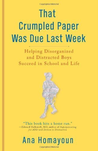 That Crumpled Paper Was Due Last Week: Helping Disorganized and Distracted Boys Succeed in School and Life by Homayoun, Ana (January 5, 2010) Paperback