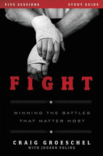 Fight Study Guide  Winning The Battles That Matter Most