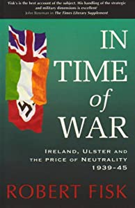 In Time of War: Ireland, Ulster and the Price of Neutrality 1939-1945 by Gill & MacMillan, Limited