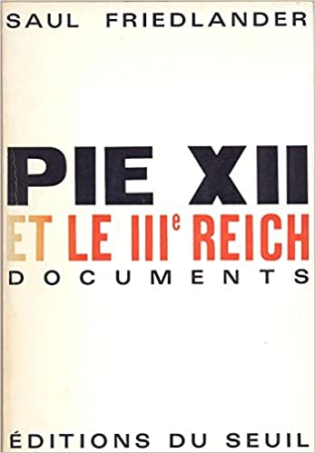 Pie XII et le IIIe Reich - Saul Friedlander