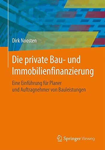 Die private Bau- und Immobilienfinanzierung: Eine Einführung für Planer und Anbieter von Bauleistungen Taschenbuch – 23. Oktober 2015 Dirk Noosten Springer Vieweg 3658099852 Bau- und Umwelttechnik