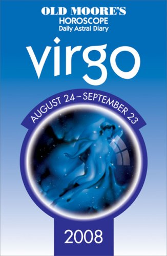 Download Old Moore's Horoscope and Astral Diary Virgo 2008: August 24-september 23 PDF