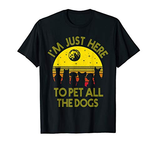 I'm just here to pet all the dogs Tshirt Dog owners gift T-Shirt (My Dog Has Been Sprayed By A Skunk)