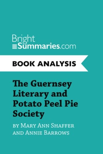 Book Analysis: The Guernsey Literary and Potato Peel Pie Society by Mary Ann Shaffer and Annie Barrows: Complete Summary And Book Analysis