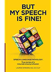 But My Speech Is Fine!: Speech-Language Pathology: True Stories of a Misunderstood Profession
