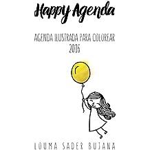 Happy Agenda 2016: Agenda ilustrada para colorear y organizarte sin estres (Volume 2) (Spanish Edition)