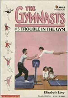 Book Trouble in the Gym (The Gymnasts) by Elizabeth Levy (1989-05-01)