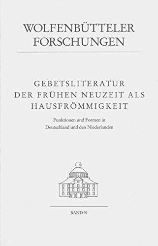 Download Gebetsliteratur Der Fruhen Neuzeit ALS Hausfrommigkeit: Funktionen Und Formen in Deutschland Und Den Niederlanden (Wolfenbutteler Forschungen) (German Edition) ebook