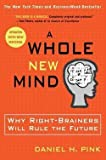 Daniel H. Pink: A Whole New Mind : Why Right-Brainers Will Rule the Future (Paperback); 2006 Edition