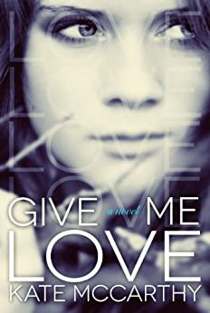 Give Me Love by [McCarthy, Kate]