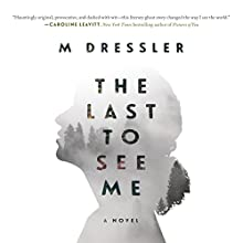 The Last to See Me: A Novel Audiobook by M Dressler Narrated by Lauren Ezzo