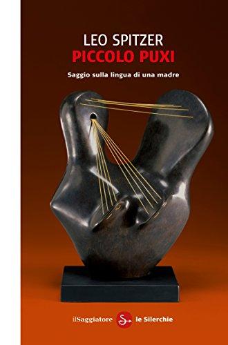 Piccolo Puxi. Saggio sulla lingua di una madre (Le silerchie Vol. 32) (Italian Edition)