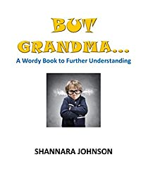 But Grandma...: A Wordy Book to Further Understanding