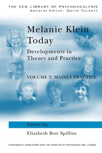 [D.O.W.N.L.O.A.D] Melanie Klein Today, Volume 2: Mainly Practice: Developments in Theory and Practice (The New Library<br />PDF