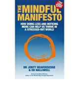 TheMindful ManifestoHow Doing Less and Noticing More Can Help Us Thrive in a Stressed-out World