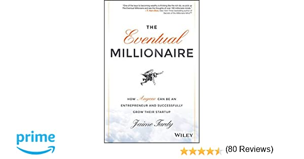 The Eventual Millionaire: How Anyone Can Be an Entrepreneur and ...