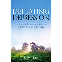 Defeating Depression: How to use the people in your life to open the door to recovery (English Edition)