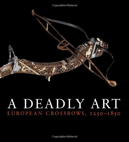 - A Deadly Art: European Crossbows, 1250-1850