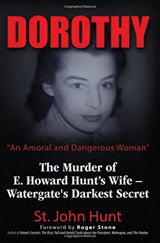 Dorothy,An Amoral and Dangerous Woman: The Murder of E. Howard Hunt's Wife – Watergate's Darkest Secret