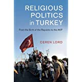Religious Politics in Turkey: From the Birth of the Republic to the AKP (Cambridge Middle East Studies, Series Number 54)