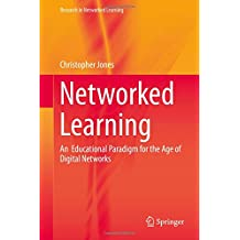 Networked Learning: An  Educational Paradigm for the Age of Digital Networks (Research in Networked Learning)