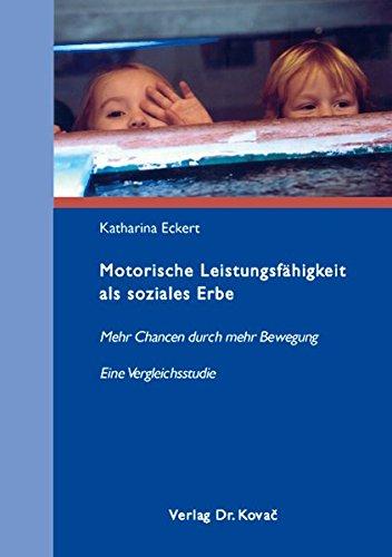 Read Online Motorische Leistungsfähigkeit als soziales Erbe. Mehr Chancen durch mehr Bewegung. Eine Vergleichsstudie pdf epub