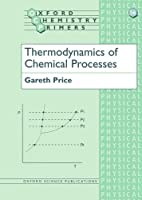 Thermodynamics of Chemical Processes (Oxford Chemistry Primers)