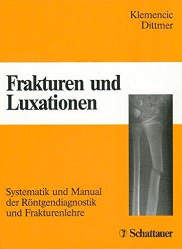 Frakturen und Luxationen: Systematik und Manual der Röntgendiagnostik und Frakturenlehre