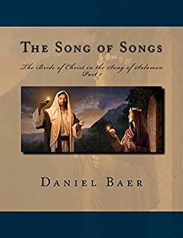 The Song of Songs: A Study of the Symbolism of the Bride of Christ in the Song of Solomon by [Baer, Daniel]