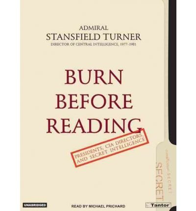 Burn Before Reading: Presidents, CIA Directors, and Secret Intelligence (CD-Audio) - Common