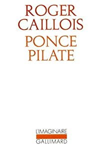 Ponce Pilate, Caillois, Roger