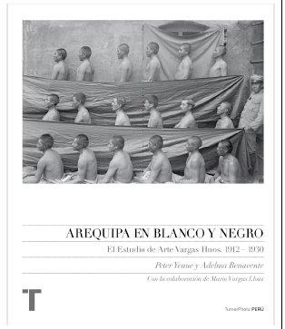Descargar Libro Arequipa En Blanco Y Negro: El Estudio De Arte Vargas Hnos. 1912-1930 Adelma Benavente