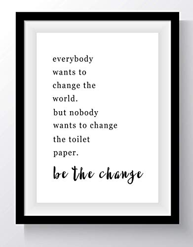 "Funny Bathroom Quotes Wall Art - 11x14 UNFRAMED Black and White Word Saying Decor Print. ""Everybody Wants to Change the World, but Nobody Wants to Change the Toilet Paper"""