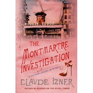 The Montmartre Investigation (Victor Legris Mystery, Book 3), Izner, Claude